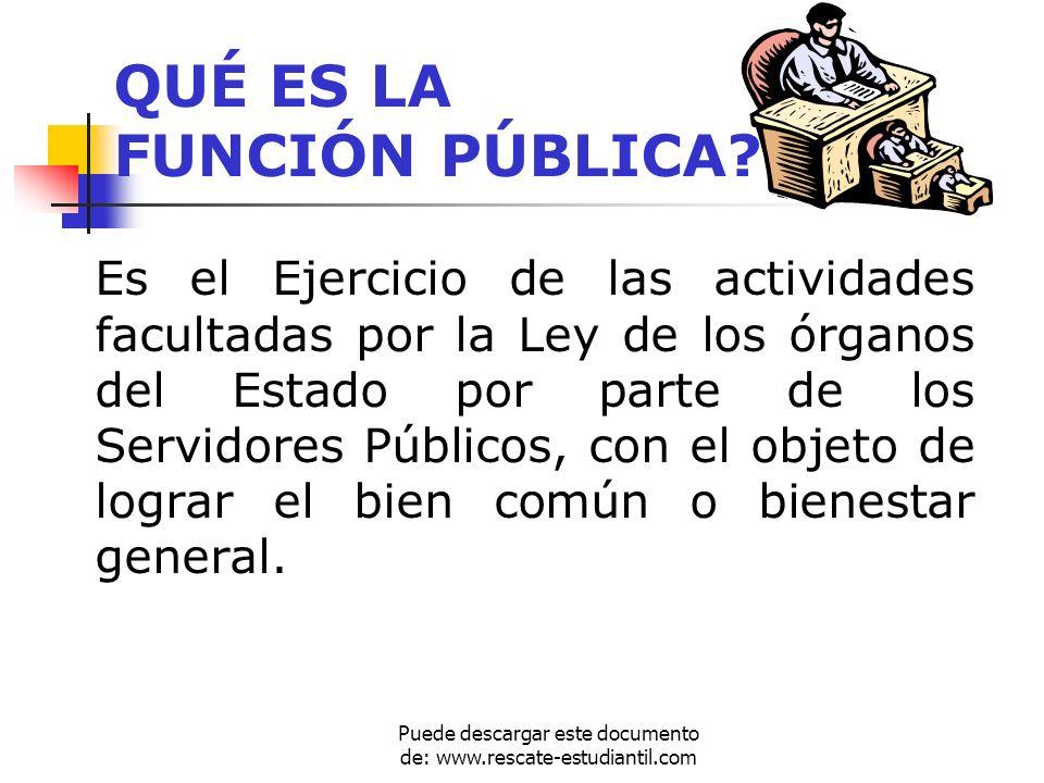QUÉ ES LA FUNCIÓN PÚBLICA? Es el Ejercicio de las actividades facultadas por la Ley de los órganos del Estado por parte de los Servidores Públicos, co