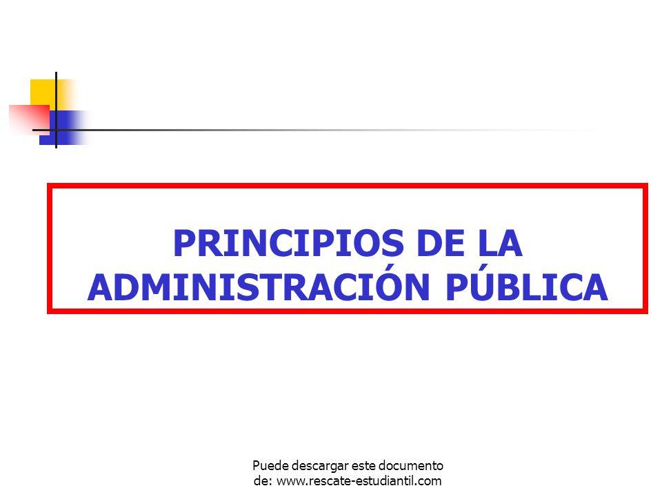 PRINCIPIOS DE LA ADMINISTRACIÓN PÚBLICA Puede descargar este documento de: www.rescate-estudiantil.com