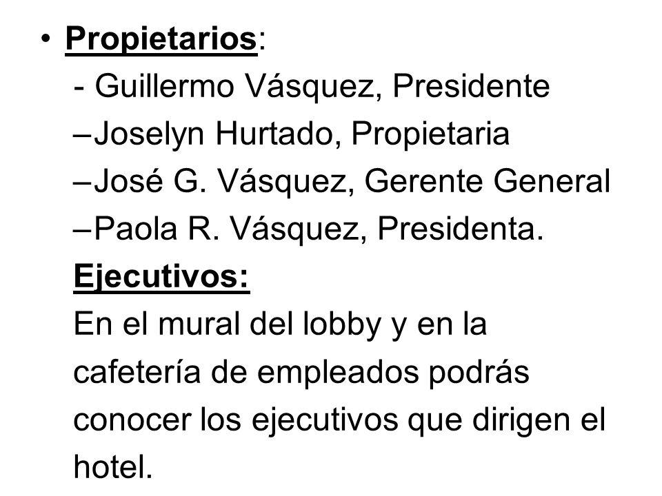 Propietarios: - Guillermo Vásquez, Presidente –Joselyn Hurtado, Propietaria –José G. Vásquez, Gerente General –Paola R. Vásquez, Presidenta. Ejecutivo