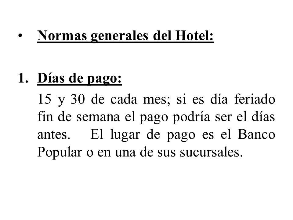Normas generales del Hotel: 1.Días de pago: 15 y 30 de cada mes; si es día feriado fin de semana el pago podría ser el días antes. El lugar de pago es