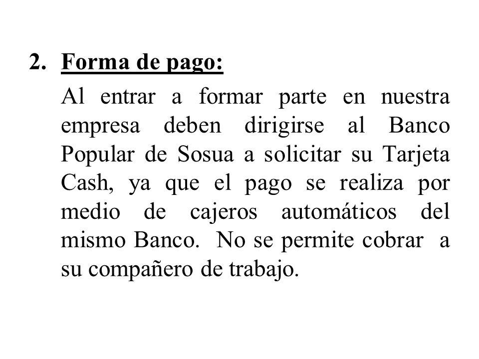 2.Forma de pago: Al entrar a formar parte en nuestra empresa deben dirigirse al Banco Popular de Sosua a solicitar su Tarjeta Cash, ya que el pago se