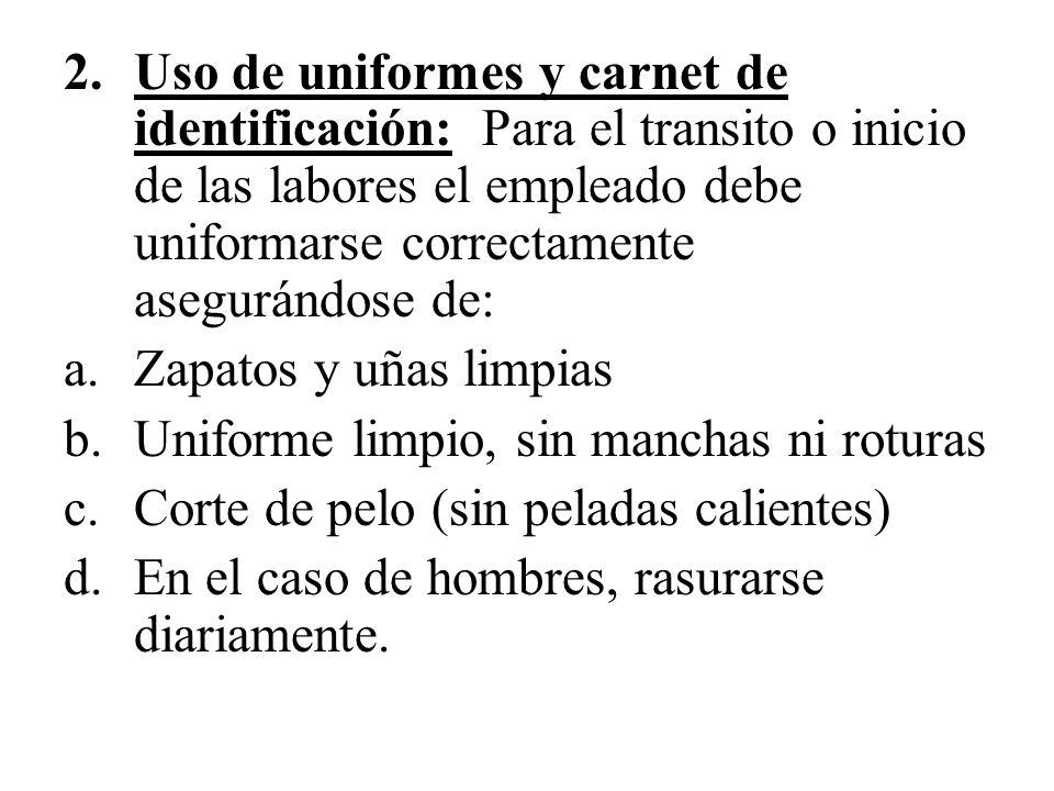 2.Uso de uniformes y carnet de identificación: Para el transito o inicio de las labores el empleado debe uniformarse correctamente asegurándose de: a.