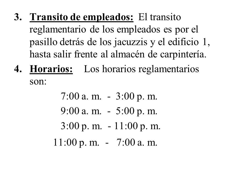 3.Transito de empleados: El transito reglamentario de los empleados es por el pasillo detrás de los jacuzzis y el edificio 1, hasta salir frente al al