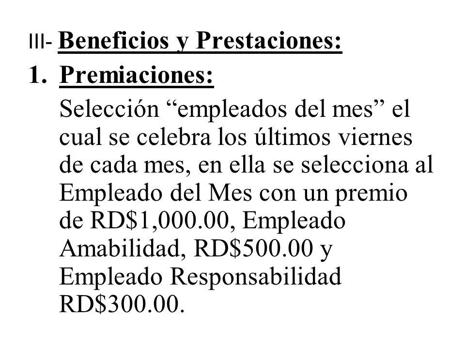 III- Beneficios y Prestaciones: 1.Premiaciones: Selección empleados del mes el cual se celebra los últimos viernes de cada mes, en ella se selecciona