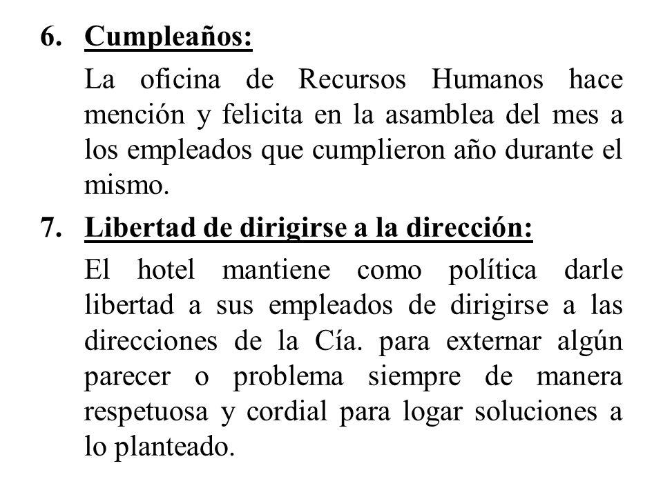6.Cumpleaños: La oficina de Recursos Humanos hace mención y felicita en la asamblea del mes a los empleados que cumplieron año durante el mismo. 7.Lib