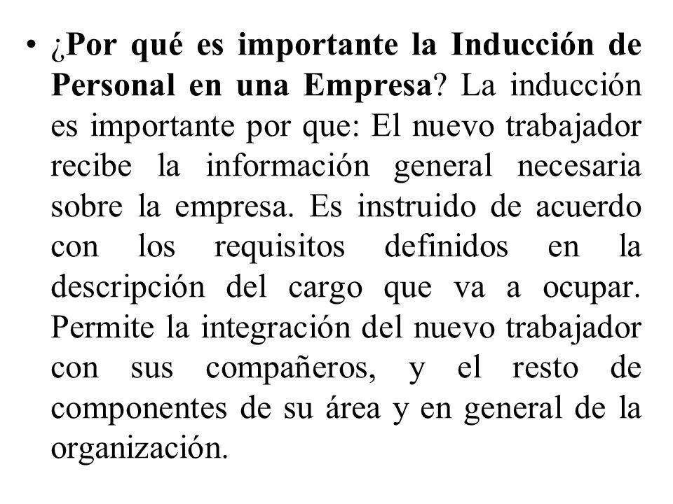 ¿Por qué es importante la Inducción de Personal en una Empresa? La inducción es importante por que: El nuevo trabajador recibe la información general