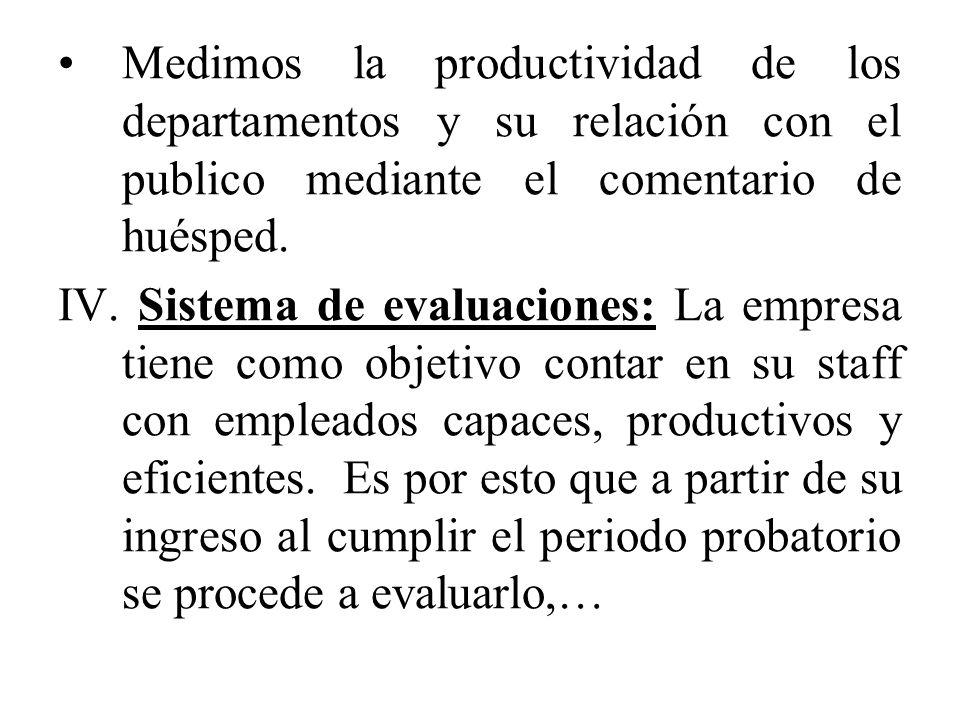 Medimos la productividad de los departamentos y su relación con el publico mediante el comentario de huésped. IV. Sistema de evaluaciones: La empresa