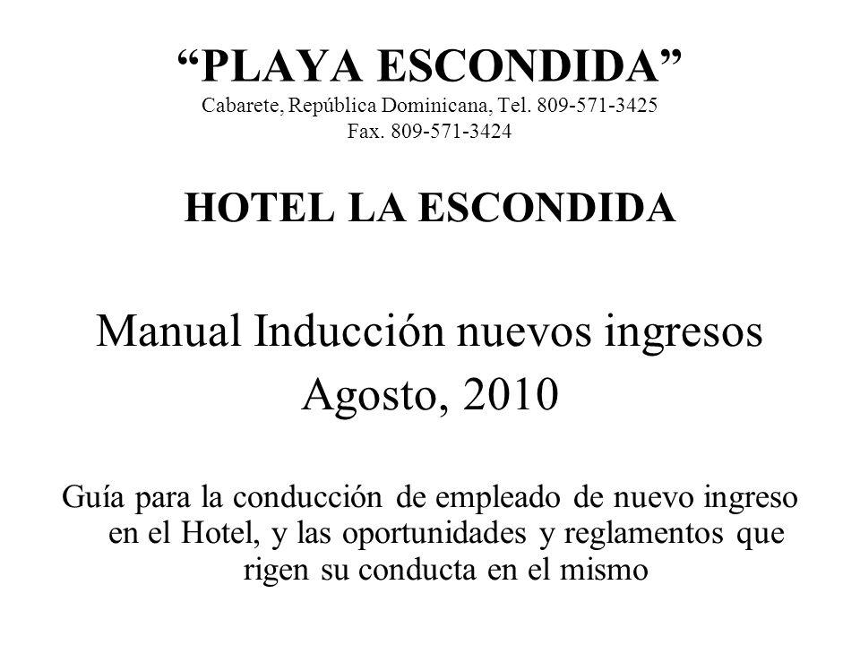PLAYA ESCONDIDA Cabarete, República Dominicana, Tel. 809-571-3425 Fax. 809-571-3424 HOTEL LA ESCONDIDA Manual Inducción nuevos ingresos Agosto, 2010 G
