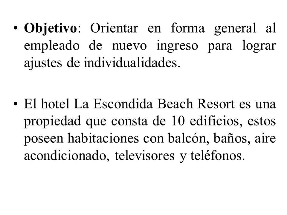 Objetivo: Orientar en forma general al empleado de nuevo ingreso para lograr ajustes de individualidades. El hotel La Escondida Beach Resort es una pr