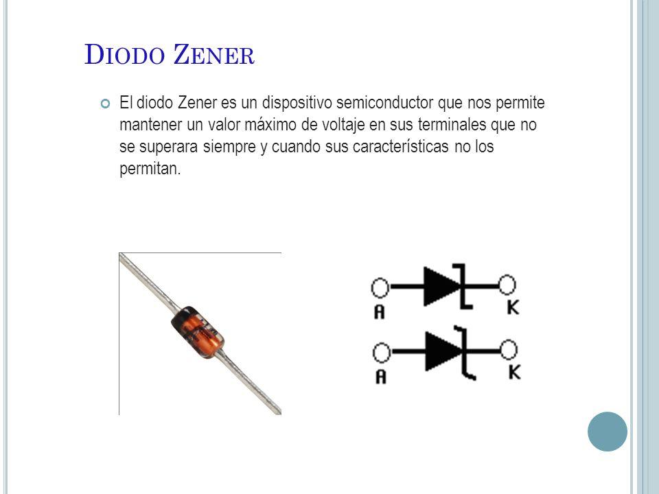 D IODO Z ENER El diodo Zener es un dispositivo semiconductor que nos permite mantener un valor máximo de voltaje en sus terminales que no se superara