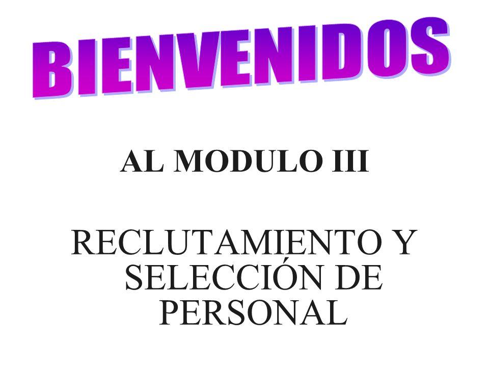 AL MODULO III RECLUTAMIENTO Y SELECCIÓN DE PERSONAL