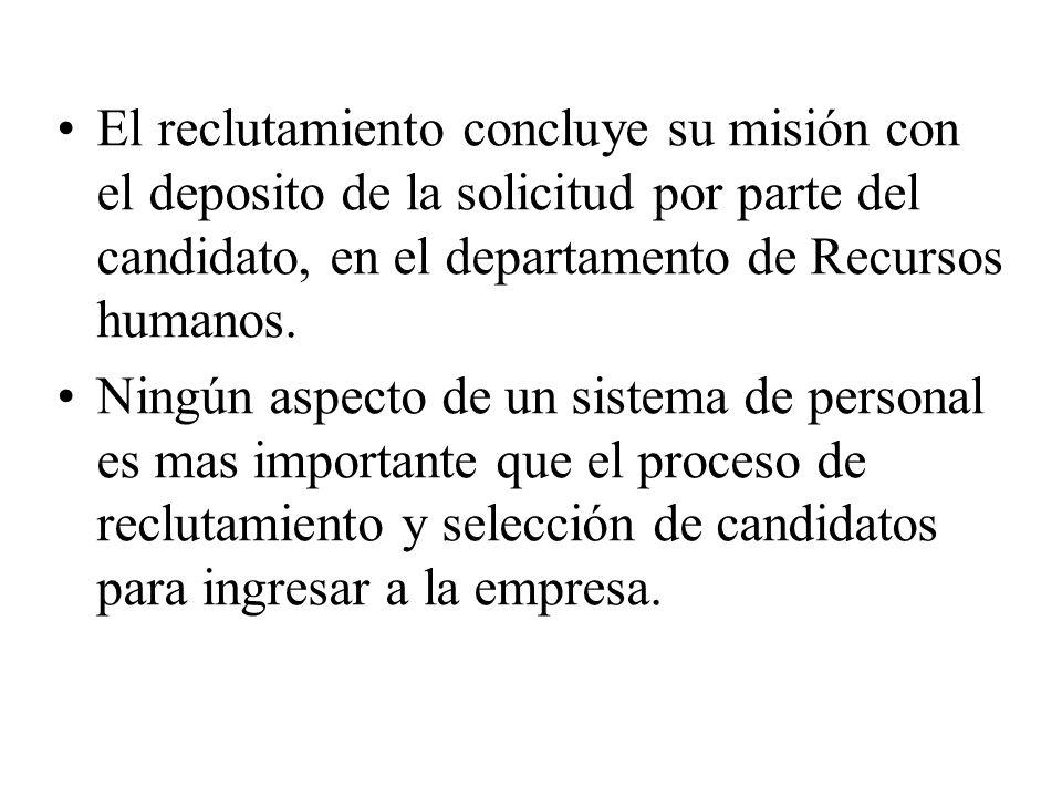 El reclutamiento concluye su misión con el deposito de la solicitud por parte del candidato, en el departamento de Recursos humanos. Ningún aspecto de