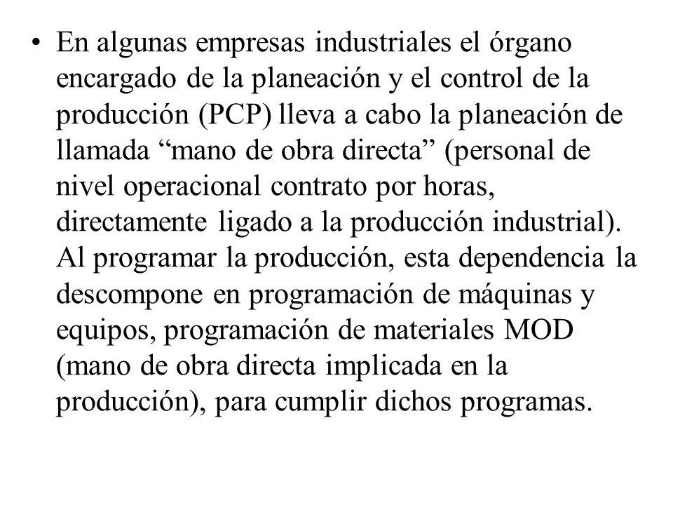 En algunas empresas industriales el órgano encargado de la planeación y el control de la producción (PCP) lleva a cabo la planeación de llamada mano d