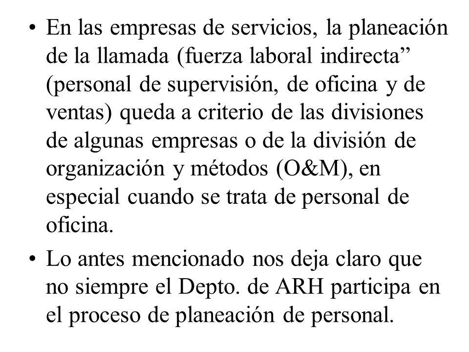 En las empresas de servicios, la planeación de la llamada (fuerza laboral indirecta (personal de supervisión, de oficina y de ventas) queda a criterio