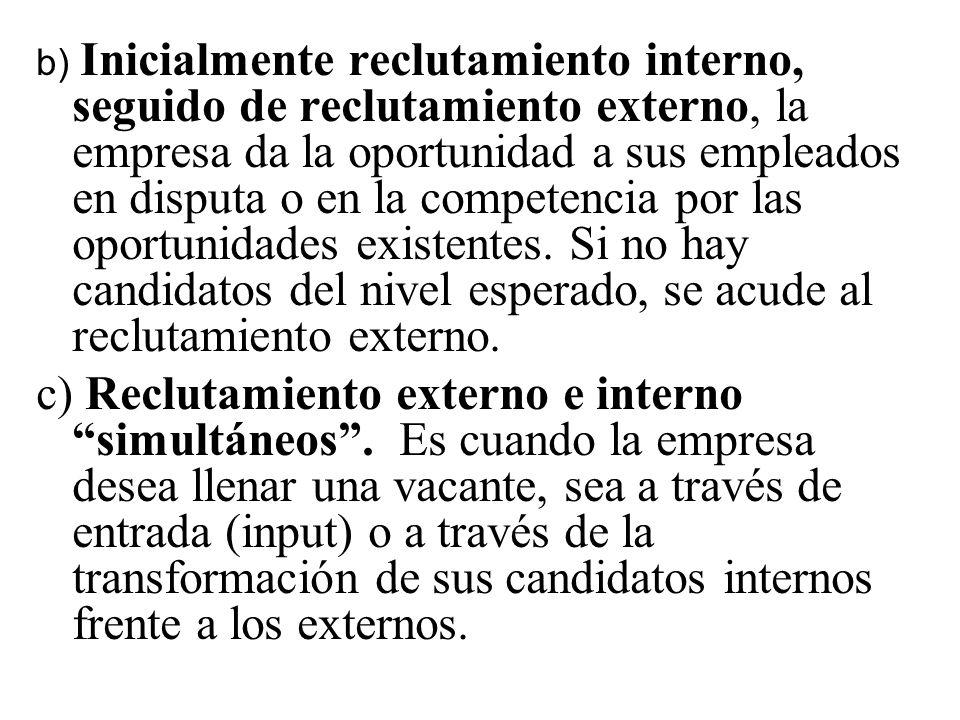 b) Inicialmente reclutamiento interno, seguido de reclutamiento externo, la empresa da la oportunidad a sus empleados en disputa o en la competencia p