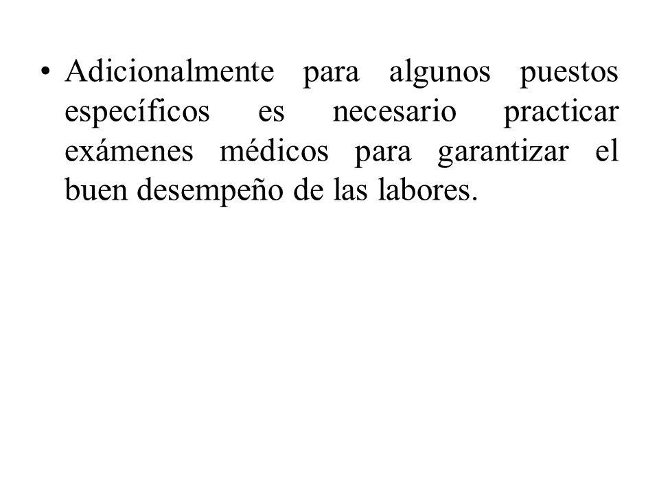 Adicionalmente para algunos puestos específicos es necesario practicar exámenes médicos para garantizar el buen desempeño de las labores.