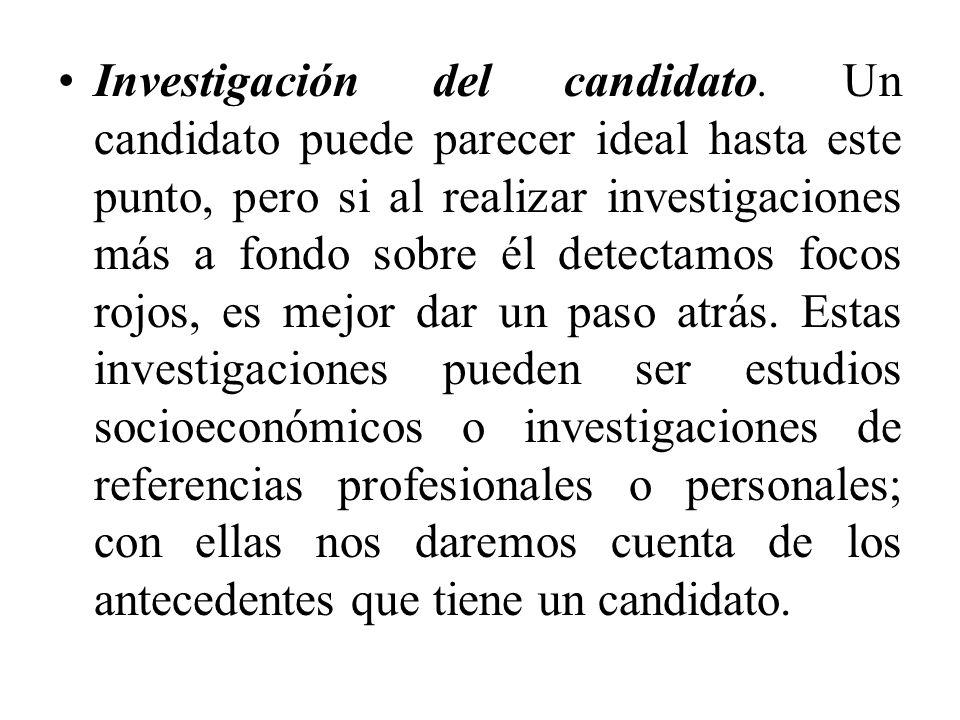 Investigación del candidato. Un candidato puede parecer ideal hasta este punto, pero si al realizar investigaciones más a fondo sobre él detectamos fo
