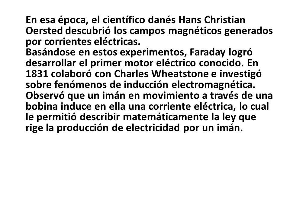 En esa época, el científico danés Hans Christian Oersted descubrió los campos magnéticos generados por corrientes eléctricas. Basándose en estos exper