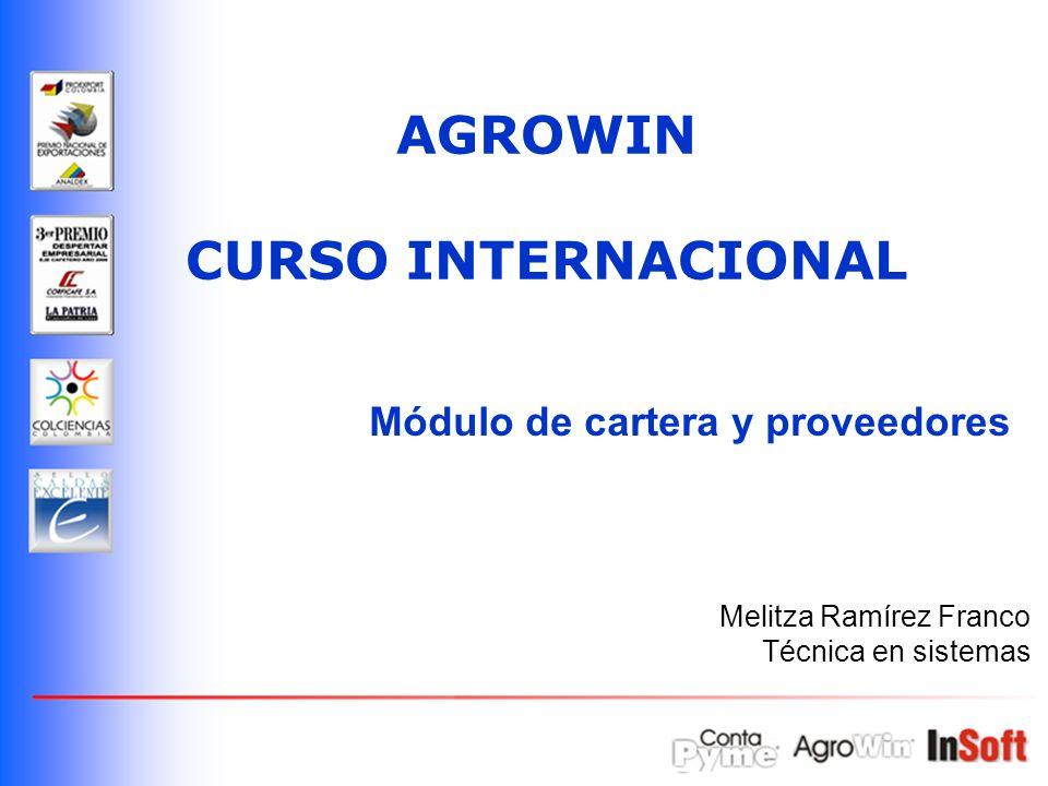 Módulo de cartera y proveedores AGROWIN CURSO INTERNACIONAL Melitza Ramírez Franco Técnica en sistemas