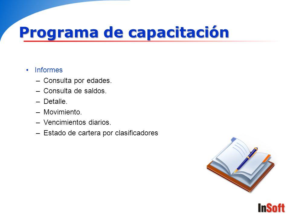 Programa de capacitación Informes –Consulta por edades. –Consulta de saldos. –Detalle. –Movimiento. –Vencimientos diarios. –Estado de cartera por clas