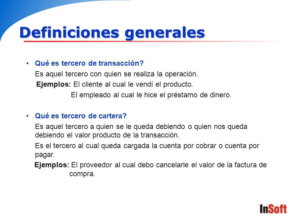 Definiciones generales Qué es tercero de transacción? Es aquel tercero con quien se realiza la operación. Ejemplos: El cliente al cual le vendí el pro