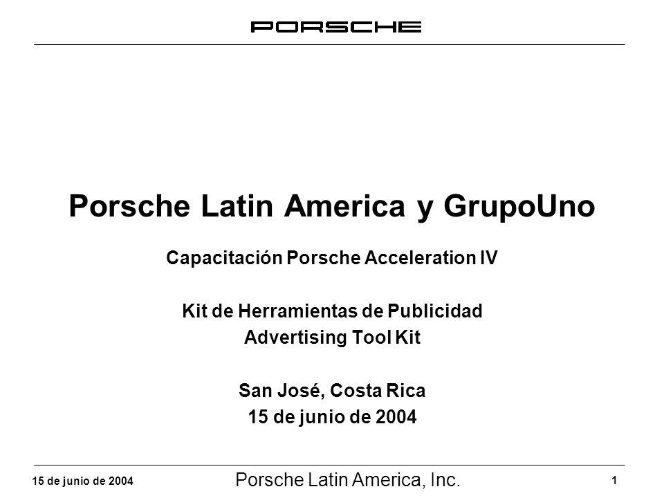 Porsche Latin America, Inc. 1 15 de junio de 2004 Porsche Latin America y GrupoUno Capacitación Porsche Acceleration IV Kit de Herramientas de Publici