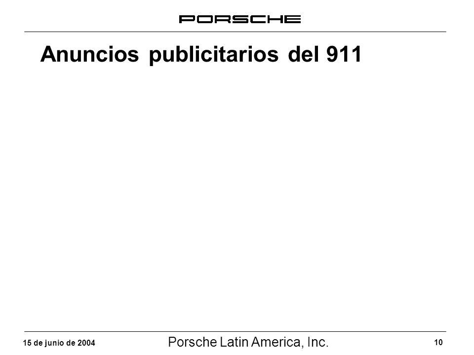 Porsche Latin America, Inc. 10 15 de junio de 2004 Anuncios publicitarios del 911