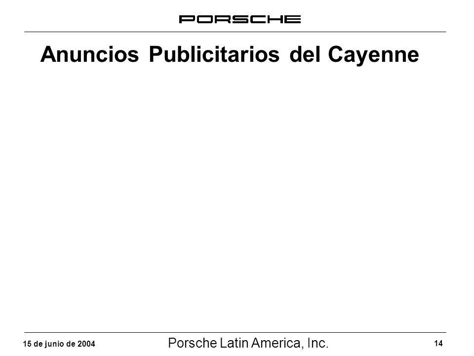 Porsche Latin America, Inc. 14 15 de junio de 2004 Anuncios Publicitarios del Cayenne