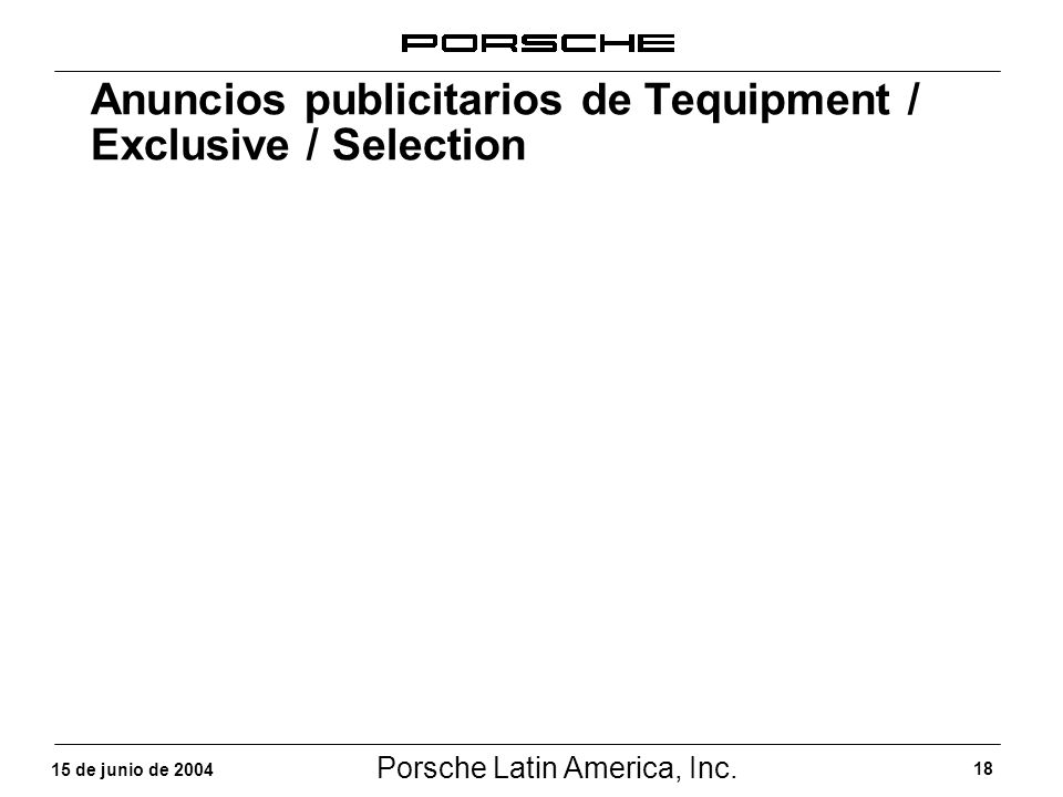 Porsche Latin America, Inc. 18 15 de junio de 2004 Anuncios publicitarios de Tequipment / Exclusive / Selection