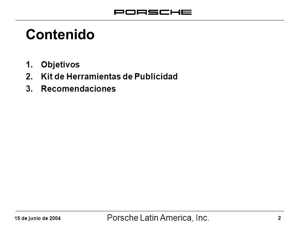 Porsche Latin America, Inc. 2 15 de junio de 2004 Contenido 1.Objetivos 2.Kit de Herramientas de Publicidad 3.Recomendaciones