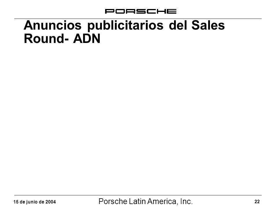 Porsche Latin America, Inc. 22 15 de junio de 2004 Anuncios publicitarios del Sales Round- ADN