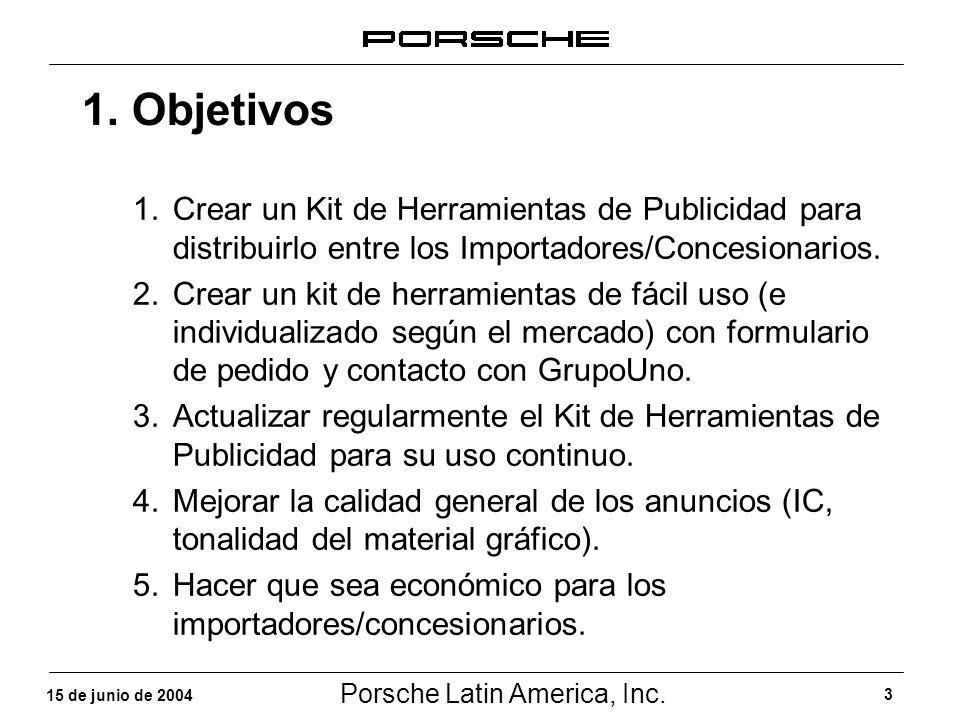 Porsche Latin America, Inc. 3 15 de junio de 2004 1. Objetivos 1.Crear un Kit de Herramientas de Publicidad para distribuirlo entre los Importadores/C