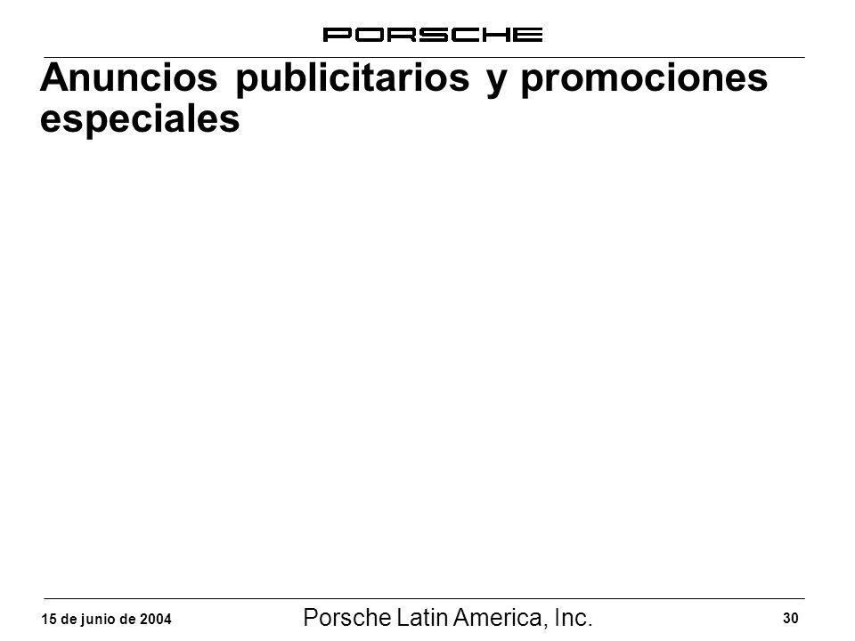 Porsche Latin America, Inc. 30 15 de junio de 2004 Anuncios publicitarios y promociones especiales
