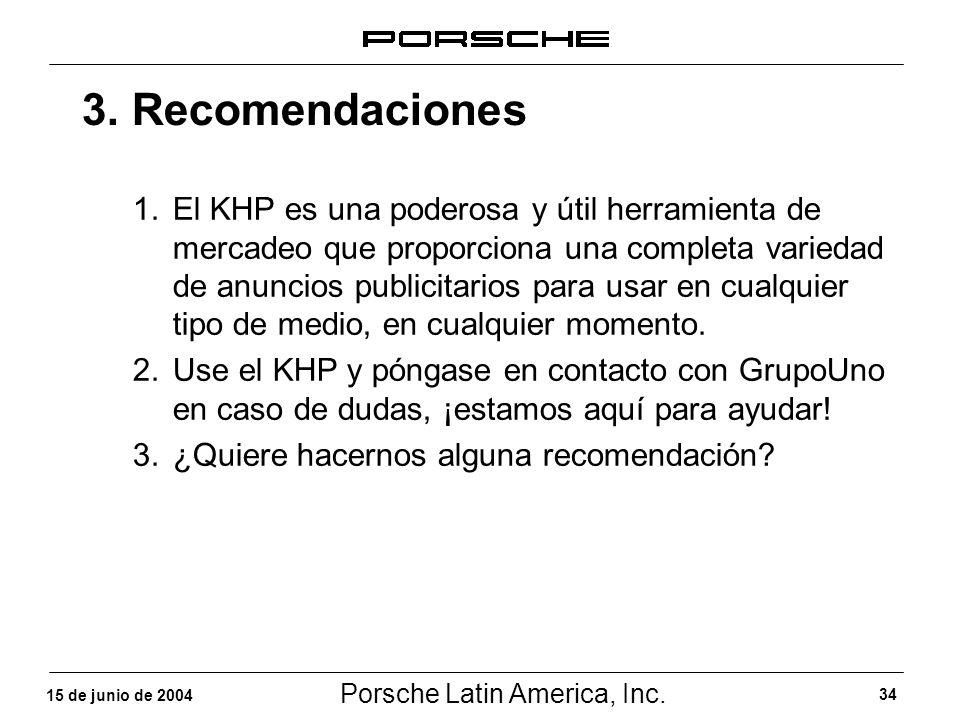 Porsche Latin America, Inc. 34 15 de junio de 2004 3. Recomendaciones 1.El KHP es una poderosa y útil herramienta de mercadeo que proporciona una comp