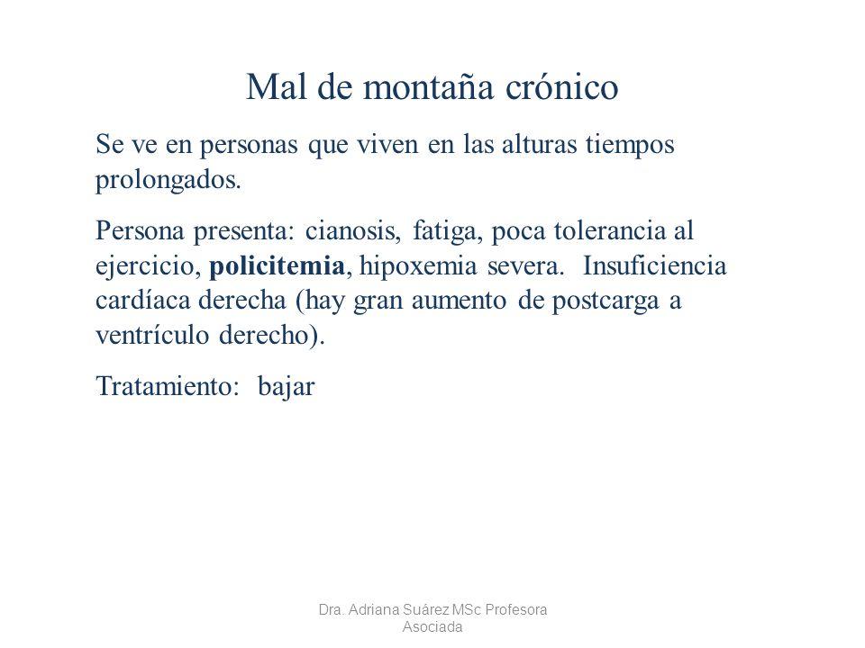 Mal de montaña crónico Se ve en personas que viven en las alturas tiempos prolongados. Persona presenta: cianosis, fatiga, poca tolerancia al ejercici