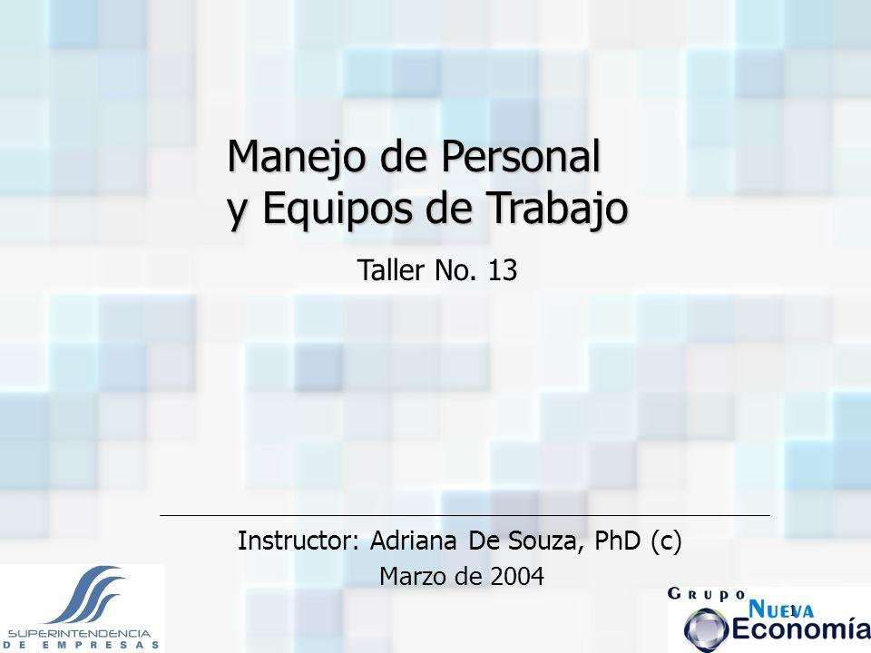 1 Instructor: Adriana De Souza, PhD (c) Marzo de 2004 Taller No. 13 Manejo de Personal y Equipos de Trabajo