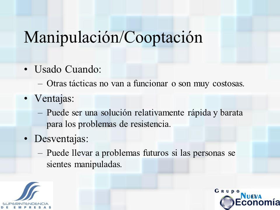 43 Manipulación/Cooptación Usado Cuando: –Otras tácticas no van a funcionar o son muy costosas. Ventajas: –Puede ser una solución relativamente rápida