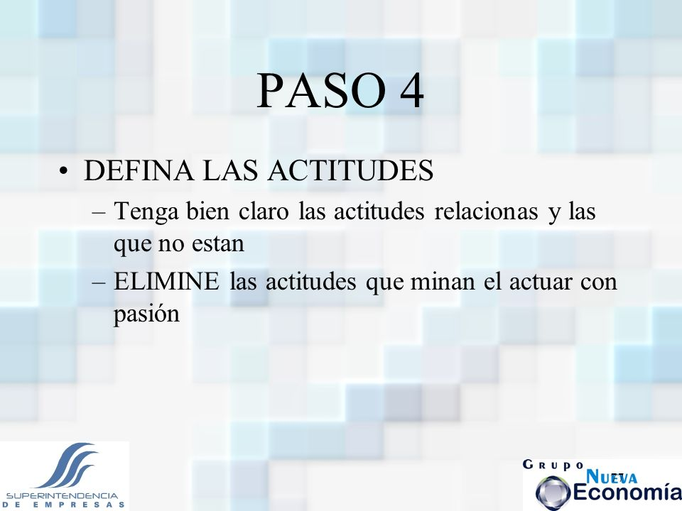 77 PASO 4 DEFINA LAS ACTITUDES –Tenga bien claro las actitudes relacionas y las que no estan –ELIMINE las actitudes que minan el actuar con pasión