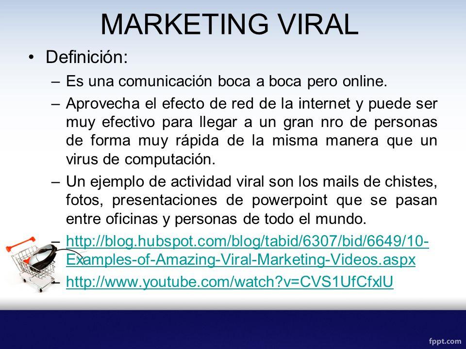 MARKETING VIRAL Definición: –Es una comunicación boca a boca pero online. –Aprovecha el efecto de red de la internet y puede ser muy efectivo para lle