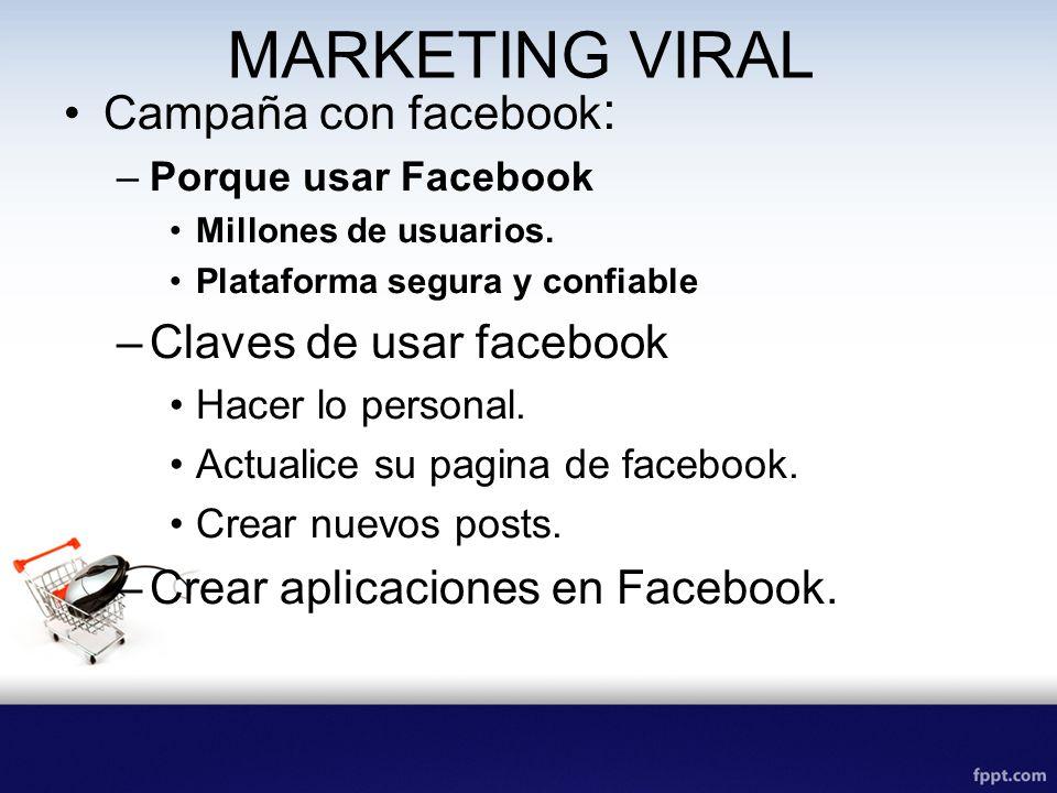 MARKETING VIRAL Campaña con facebook : –Porque usar Facebook Millones de usuarios. Plataforma segura y confiable –Claves de usar facebook Hacer lo per
