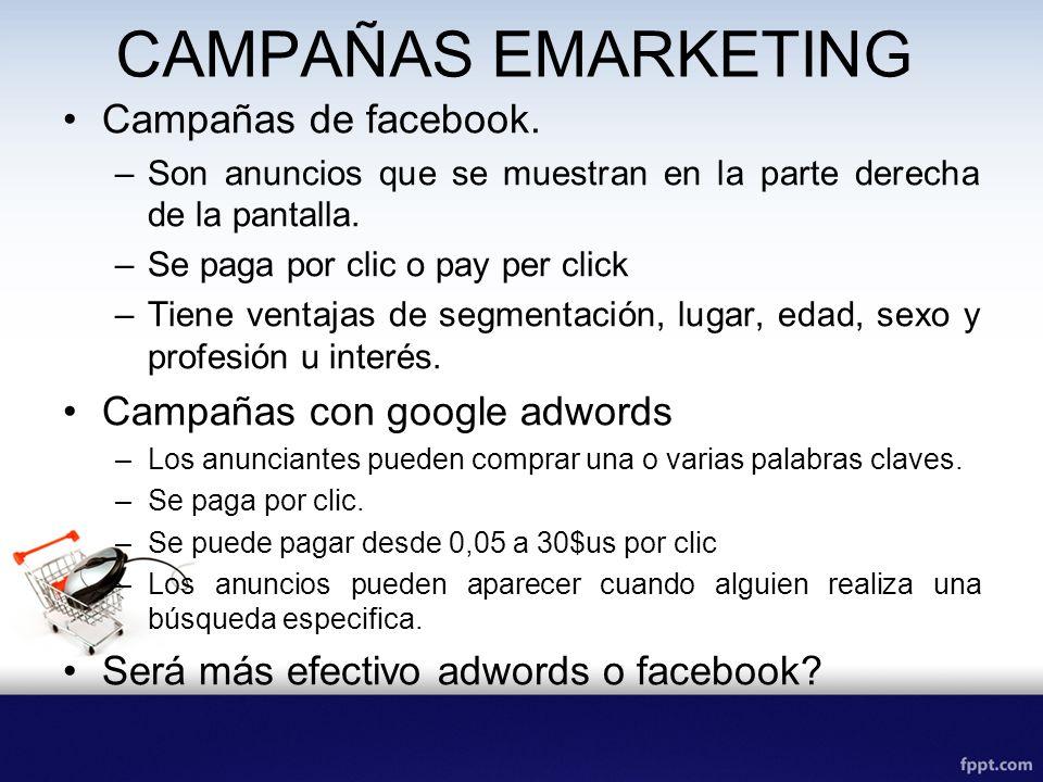 CAMPAÑAS EMARKETING Campañas de facebook. –Son anuncios que se muestran en la parte derecha de la pantalla. –Se paga por clic o pay per click –Tiene v