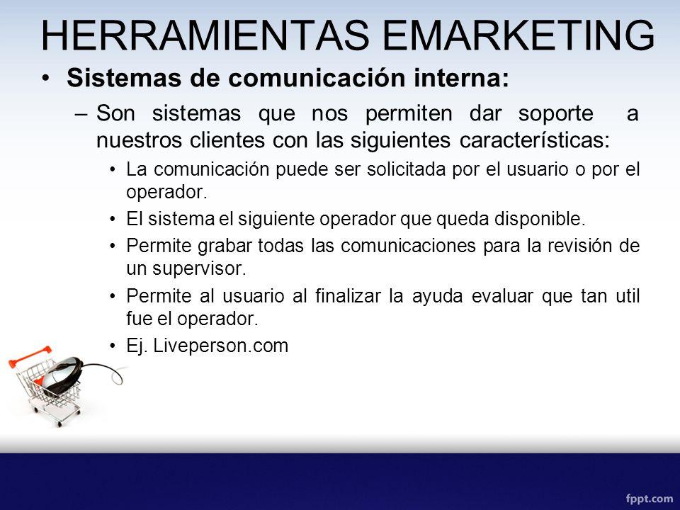 HERRAMIENTAS EMARKETING Sistemas de comunicación interna: –Son sistemas que nos permiten dar soporte a nuestros clientes con las siguientes características: La comunicación puede ser solicitada por el usuario o por el operador.