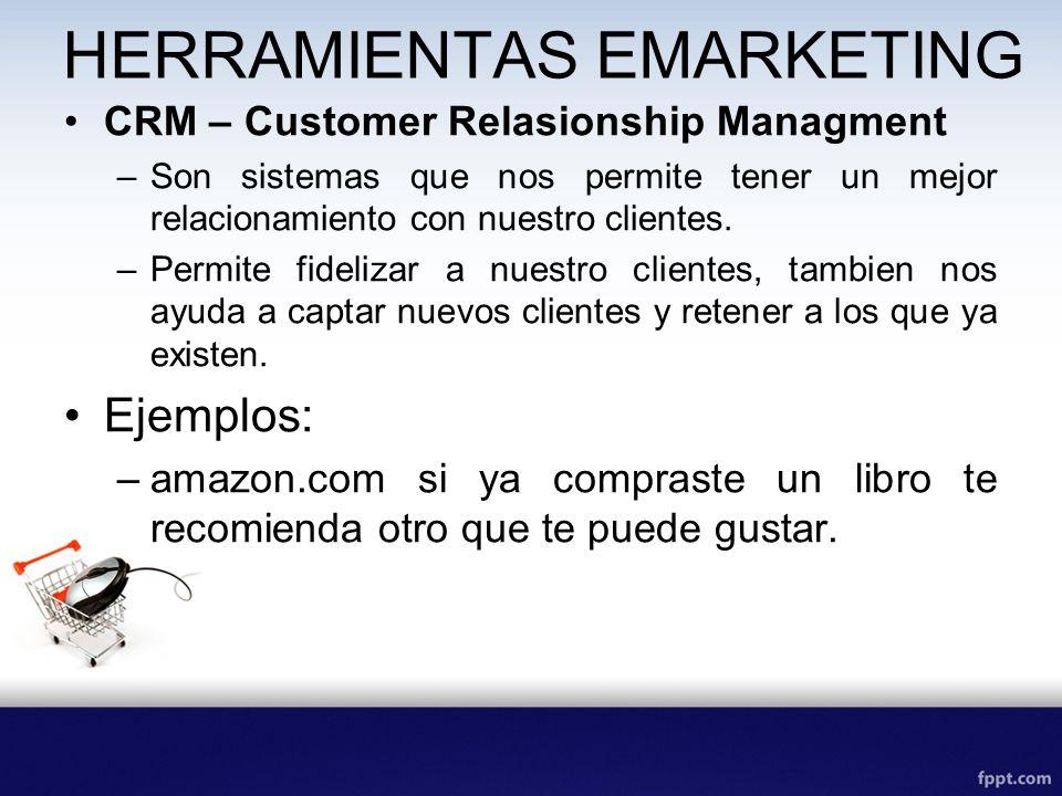 HERRAMIENTAS EMARKETING CRM – Customer Relasionship Managment –Son sistemas que nos permite tener un mejor relacionamiento con nuestro clientes. –Perm