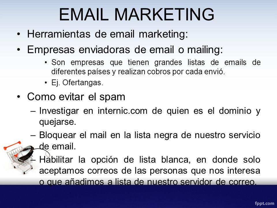 EMAIL MARKETING Herramientas de email marketing: Empresas enviadoras de email o mailing: Son empresas que tienen grandes listas de emails de diferentes países y realizan cobros por cada envió.