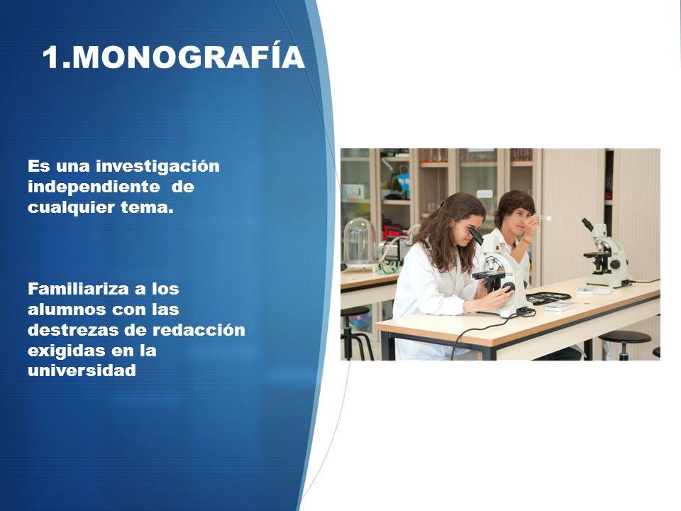 1.MONOGRAFÍA Es una investigación independiente de cualquier tema.