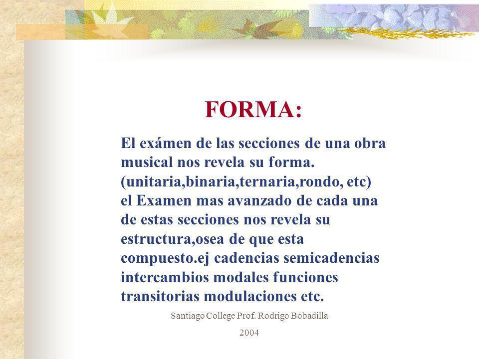FORMA: El exámen de las secciones de una obra musical nos revela su forma. (unitaria,binaria,ternaria,rondo, etc) el Examen mas avanzado de cada una d