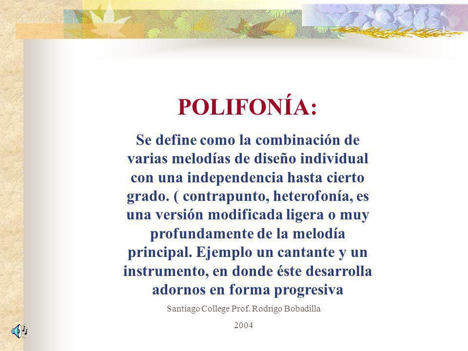 POLIFONÍA: Se define como la combinación de varias melodías de diseño individual con una independencia hasta cierto grado. ( contrapunto, heterofonía,