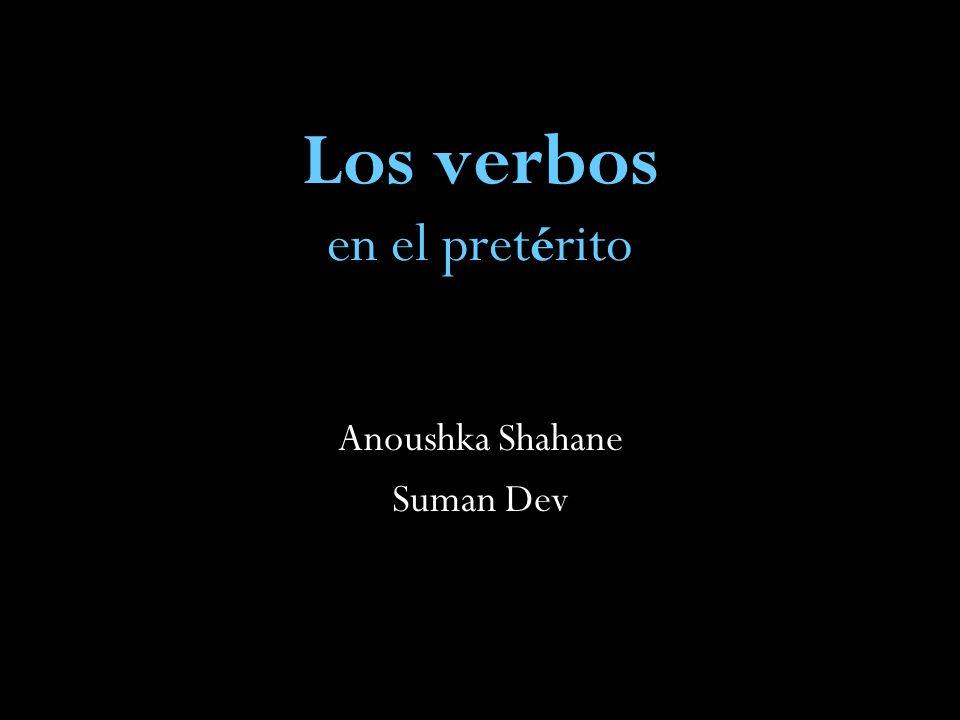 Los verbos en el pret é rito Anoushka Shahane Suman Dev
