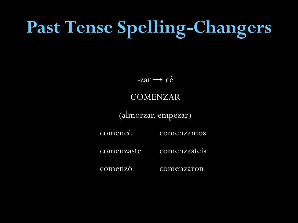 Past Tense Spelling-Changers -zar cé COMENZAR (almorzar, empezar) comencécomenzamos comenzastecomenzasteis comenzócomenzaron