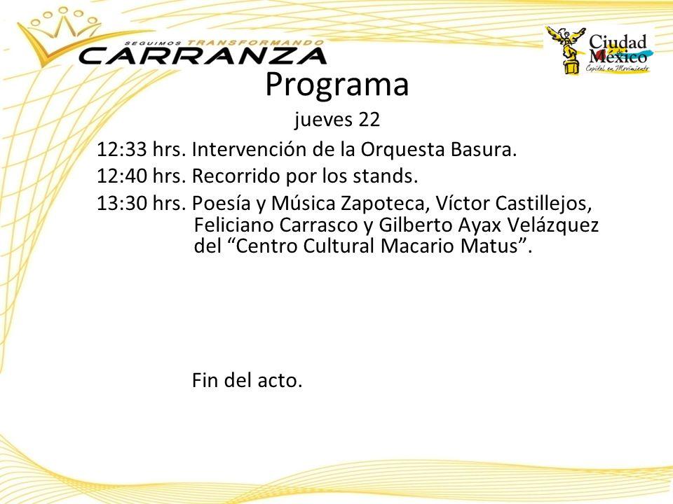 Programa jueves 22 12:33 hrs. Intervención de la Orquesta Basura. 12:40 hrs. Recorrido por los stands. 13:30 hrs. Poesía y Música Zapoteca, Víctor Cas